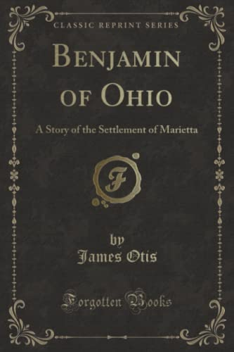 9781331825548: Benjamin of Ohio: A Story of the Settlement of Marietta (Classic Reprint)