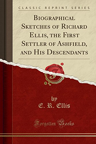 9781331826002: Biographical Sketches of Richard Ellis, the First Settler of Ashfield, and His Descendants (Classic Reprint)