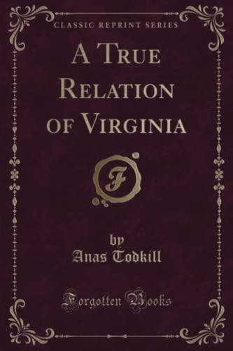 A True Relation of Virginia (Classic Reprint): Todkill, Anas