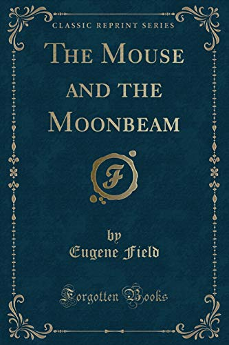 9781331837626: The Mouse and the Moonbeam (Classic Reprint)