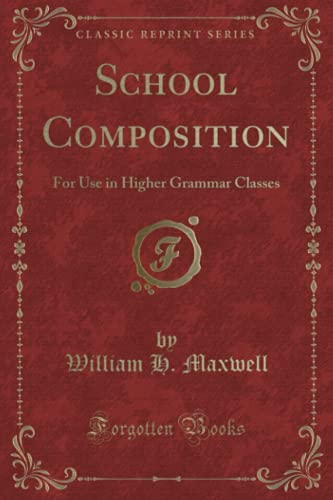 9781331838906: School Composition: For Use in Higher Grammar Classes (Classic Reprint)