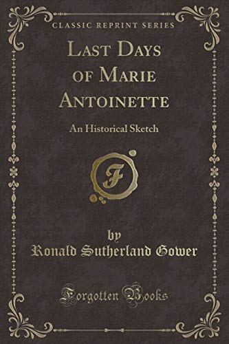 9781331839286: Last Days of Marie Antoinette: An Historical Sketch (Classic Reprint)