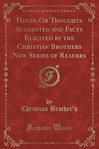 9781331841531: Hints: Or Thoughts Suggested and Facts Elicited by the Christian Brothers New Series of Readers (Classic Reprint)