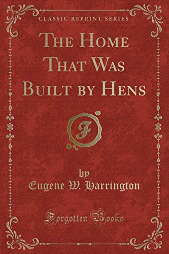 The Home That Was Built by Hens: Eugene W Harrington