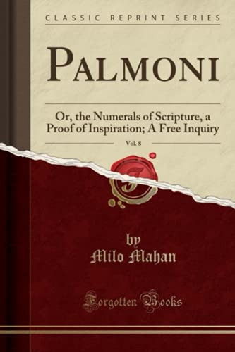 9781331847311: Palmoni, Vol. 8: Or, the Numerals of Scripture, a Proof of Inspiration; A Free Inquiry (Classic Reprint)