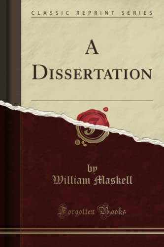 A Dissertation (Classic Reprint): Maskell, William
