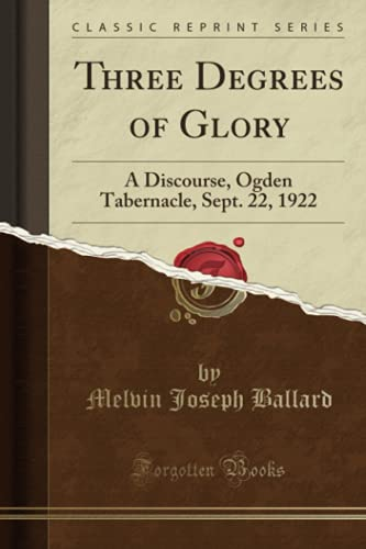 9781331852254: Three Degrees of Glory: A Discourse, Ogden Tabernacle, Sept. 22, 1922 (Classic Reprint)