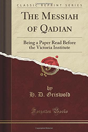 The Messiah of Qadian: Being a Paper: H D Griswold
