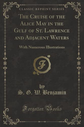 9781331874379: The Cruise of the Alice May in the Gulf of St. Lawrence and Adjacent Waters: With Numerous Illustrations (Classic Reprint)