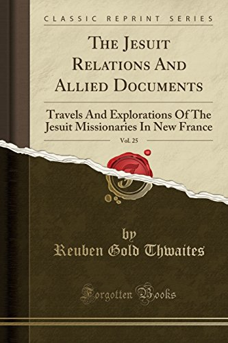 9781331874737: The Jesuit Relations And Allied Documents, Vol. 25: Travels And Explorations Of The Jesuit Missionaries In New France (Classic Reprint) (French Edition)