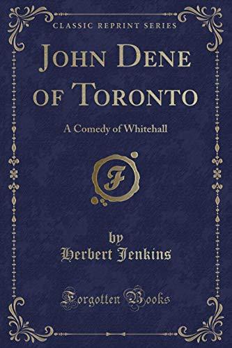John Dene of Toronto: A Comedy of: Herbert Jenkins