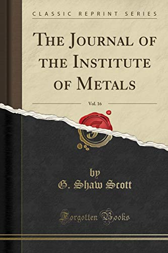 9781331880967: The Journal of the Institute of Metals, Vol. 16 (Classic Reprint)