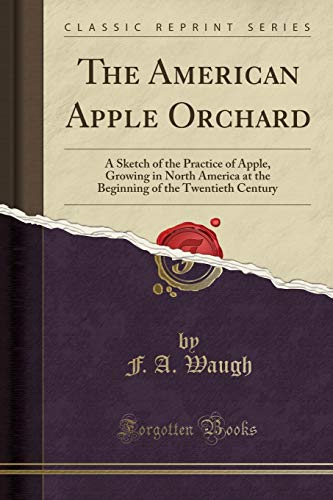 9781331884316: The American Apple Orchard: A Sketch of the Practice of Apple, Growing in North America at the Beginning of the Twentieth Century (Classic Reprint)