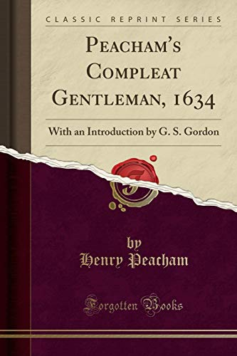 9781331891932: Peacham's Compleat Gentleman, 1634: With an Introduction by G. S. Gordon (Classic Reprint)