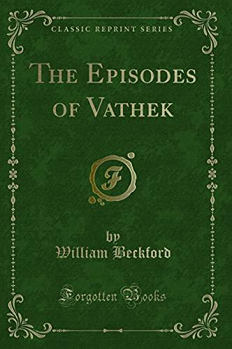 9781331895992: The Episodes of Vathek (Classic Reprint)