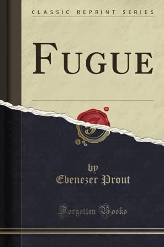 Fugue (Classic Reprint) (Paperback): Ebenezer Prout