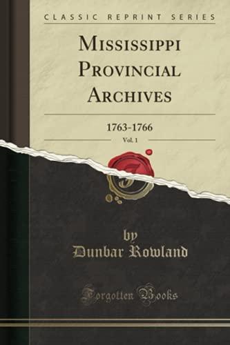 Mississippi Provincial Archives, Vol. 1: 1763-1766 (Classic: Rowland, Dunbar