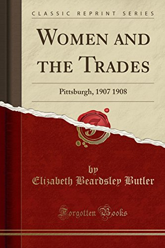 9781331914198: Women and the Trades: Pittsburgh, 1907 1908 (Classic Reprint)