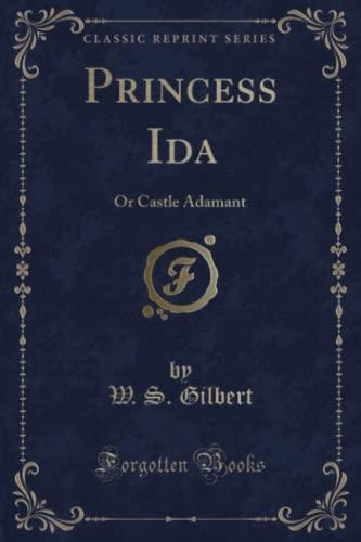 9781331915041: Princess Ida: Or Castle Adamant (Classic Reprint)