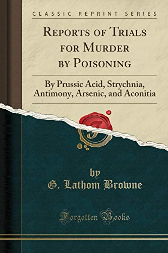 9781331918356: Reports of Trials for Murder by Poisoning: By Prussic Acid, Strychnia, Antimony, Arsenic, and Aconitia (Classic Reprint)