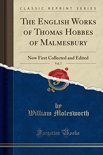 The English Works of Thomas Hobbes of Malmesbury, Vol. 7: Now First Collected and Edited (Classic ...