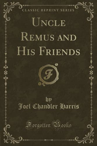 9781331929949: Uncle Remus and His Friends (Classic Reprint)