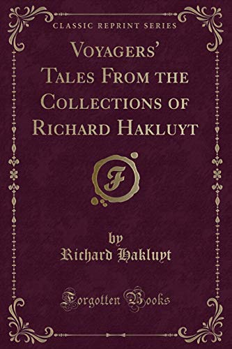 9781331931515: Voyagers' Tales From the Collections of Richard Hakluyt (Classic Reprint)
