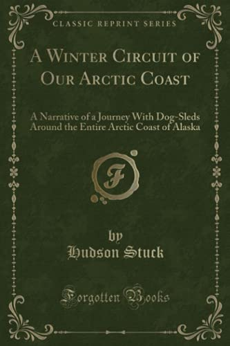 9781331932109: A Winter Circuit of Our Arctic Coast: A Narrative of a Journey With Dog-Sleds Around the Entire Arctic Coast of Alaska (Classic Reprint)