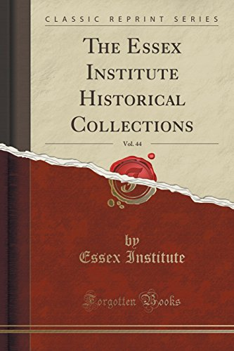 9781331934493: The Essex Institute Historical Collections, Vol. 44 (Classic Reprint)