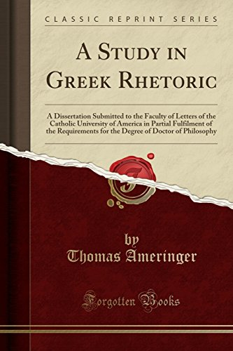 9781331935216: A Study in Greek Rhetoric: A Dissertation Submitted to the Faculty of Letters of the Catholic University of America in Partial Fulfilment of the ... of Doctor of Philosophy (Classic Reprint)