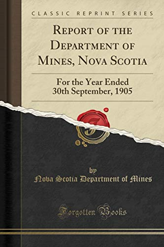 9781331940654: Report of the Department of Mines, Nova Scotia: For the Year Ended 30th September, 1905 (Classic Reprint)