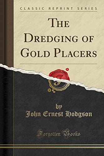 9781331942801: The Dredging of Gold Placers (Classic Reprint)