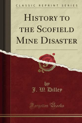 History to the Scofield Mine Disaster (Classic: Dilley, J. W.
