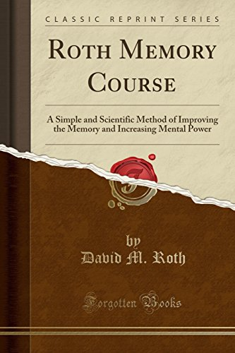 9781331957935: Roth Memory Course: A Simple and Scientific Method of Improving the Memory and Increasing Mental Power (Classic Reprint)