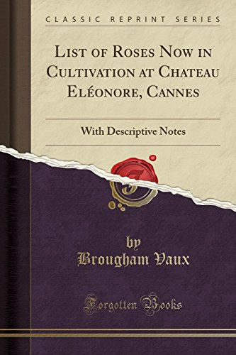 9781331963097: List of Roses Now in Cultivation at Chateau Eléonore, Cannes: With Descriptive Notes (Classic Reprint)