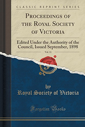9781331965848: Proceedings of the Royal Society of Victoria, Vol. 11: Edited Under the Authority of the Council, Issued September, 1898 (Classic Reprint)