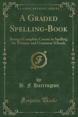 9781331968528: A Graded Spelling-Book: Being a Complete Course in Spelling for Primary and Grammar Schools (Classic Reprint)