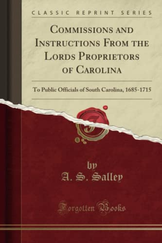 9781331971429: Commissions and Instructions From the Lords Proprietors of Carolina: To Public Officials of South Carolina, 1685-1715 (Classic Reprint)