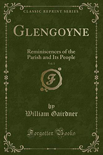 Glengoyne, Vol. 1: Reminiscences of the Parish: William Gairdner