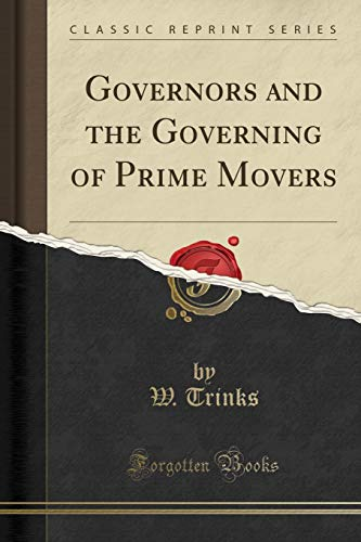 Governors and the Governing of Prime Movers: W Trinks
