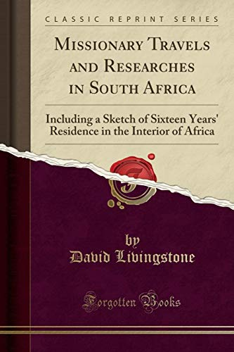 9781331981169: Missionary Travels and Researches in South Africa: Including a Sketch of Sixteen Years' Residence in the Interior of Africa (Classic Reprint)