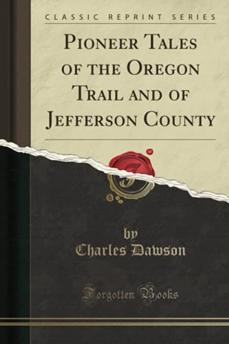 9781331983156: Pioneer Tales of the Oregon Trail and of Jefferson County (Classic Reprint)