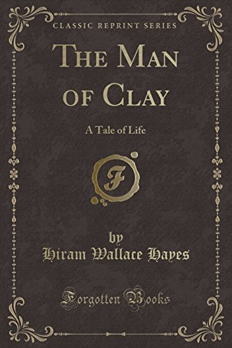 The Man of Clay: A Tale of: Hiram Wallace Hayes