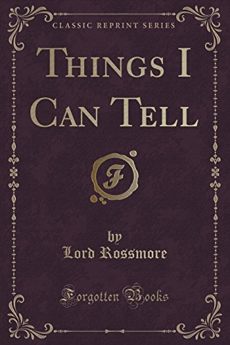 Things I Can Tell (Classic Reprint) (Paperback): Lord Rossmore