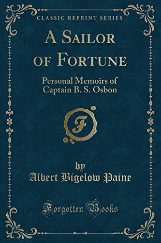 9781331988915: A Sailor of Fortune: Personal Memoirs of Captain B. S. Osbon (Classic Reprint)