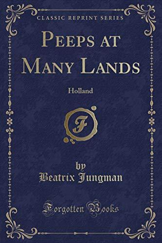 Peeps at Many Lands: Holland (Classic Reprint): Beatrix Jungman