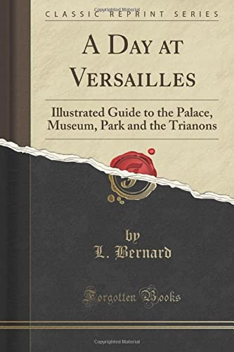 A Day at Versailles: Illustrated Guide to the Palace, Museum, Park and the Trianons (Classic ...