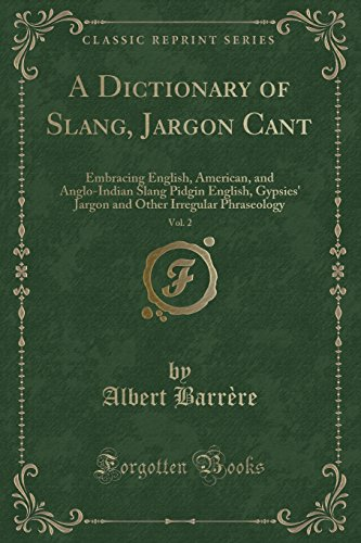 9781331993629: A Dictionary of Slang, Jargon Cant, Vol. 2: Embracing English, American, and Anglo-Indian Slang Pidgin English, Gypsies' Jargon and Other Irregular Phraseology (Classic Reprint)