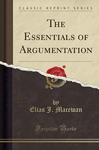9781332011384: The Essentials of Argumentation (Classic Reprint)