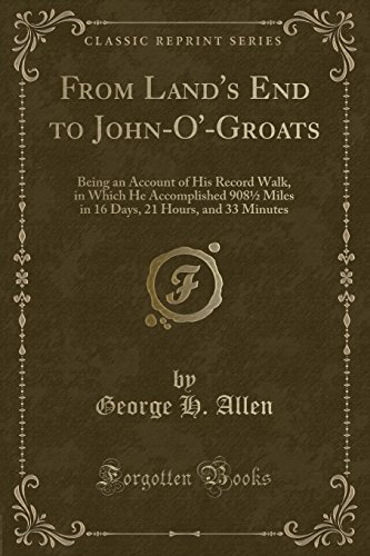 9781332013821: From Land's End to John-O'-Groats: Being an Account of His Record Walk, in Which He Accomplished 908½ Miles in 16 Days, 21 Hours, and 33 Minutes (Classic Reprint)